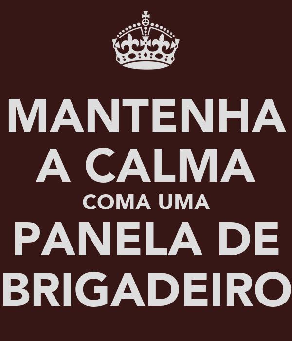 MANTENHA A CALMA COMA UMA PANELA DE BRIGADEIRO