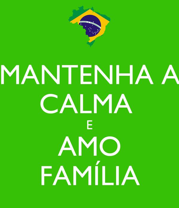 MANTENHA A CALMA  E AMO FAMÍLIA