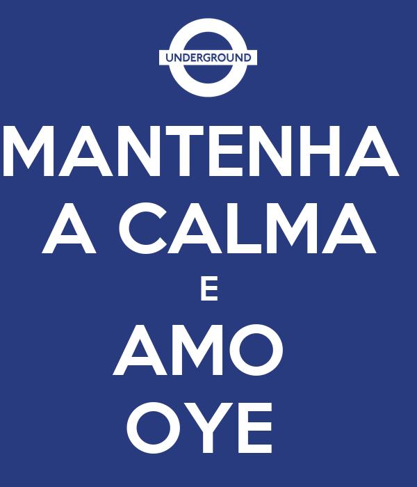 MANTENHA  A CALMA E AMO  OYE