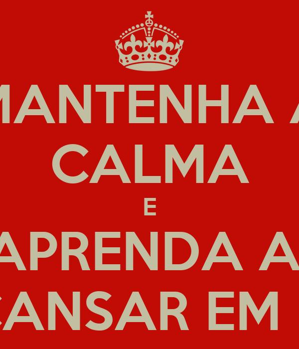 MANTENHA A CALMA E APRENDA A  DESCANSAR EM DEUS