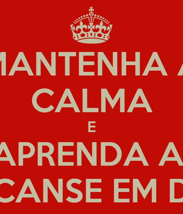 MANTENHA A CALMA E APRENDA A  DESCANSE EM DEUS