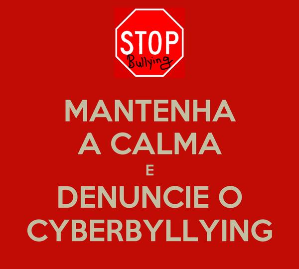 MANTENHA A CALMA E DENUNCIE O CYBERBYLLYING