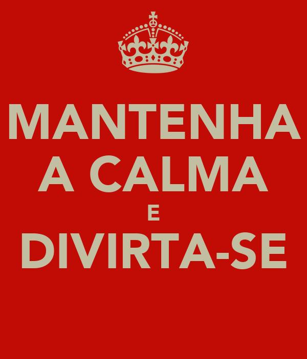 MANTENHA A CALMA E DIVIRTA-SE