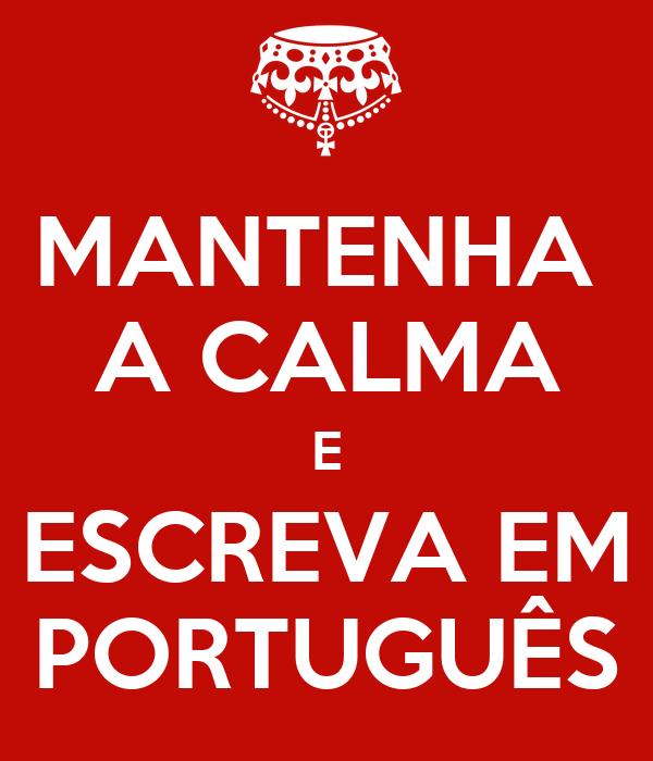 MANTENHA  A CALMA E ESCREVA EM PORTUGUÊS