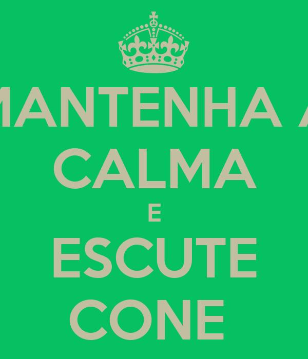MANTENHA A CALMA E ESCUTE CONE
