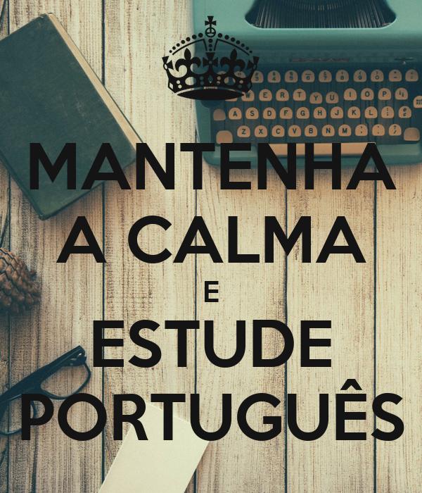 MANTENHA A CALMA E ESTUDE PORTUGUÊS