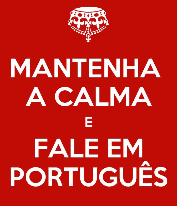 MANTENHA  A CALMA E FALE EM PORTUGUÊS