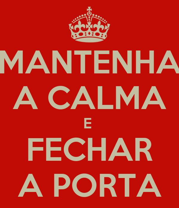 MANTENHA A CALMA E  FECHAR A PORTA