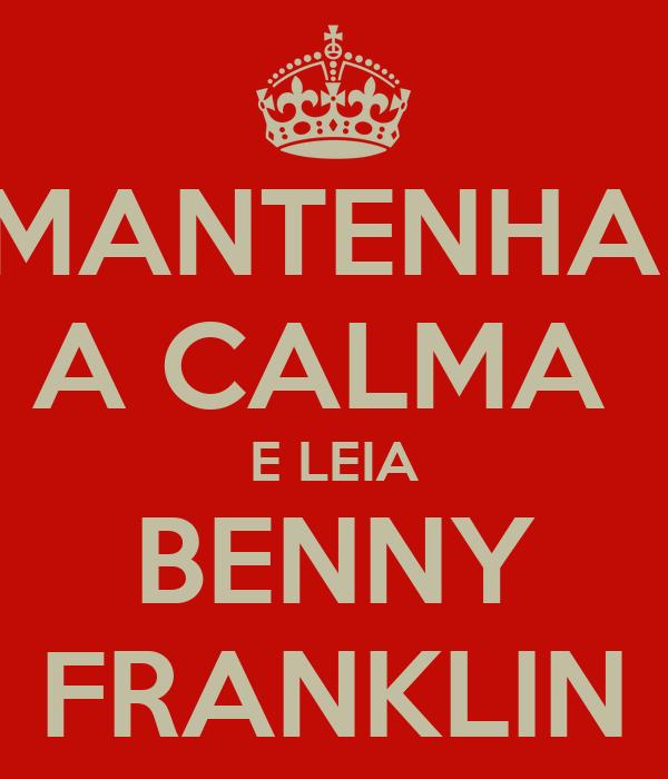 MANTENHA  A CALMA  E LEIA BENNY FRANKLIN