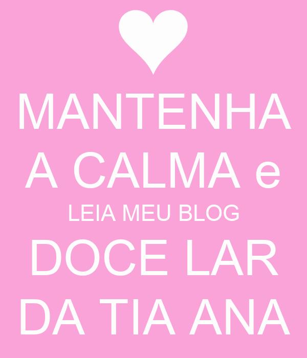 MANTENHA A CALMA e LEIA MEU BLOG DOCE LAR DA TIA ANA
