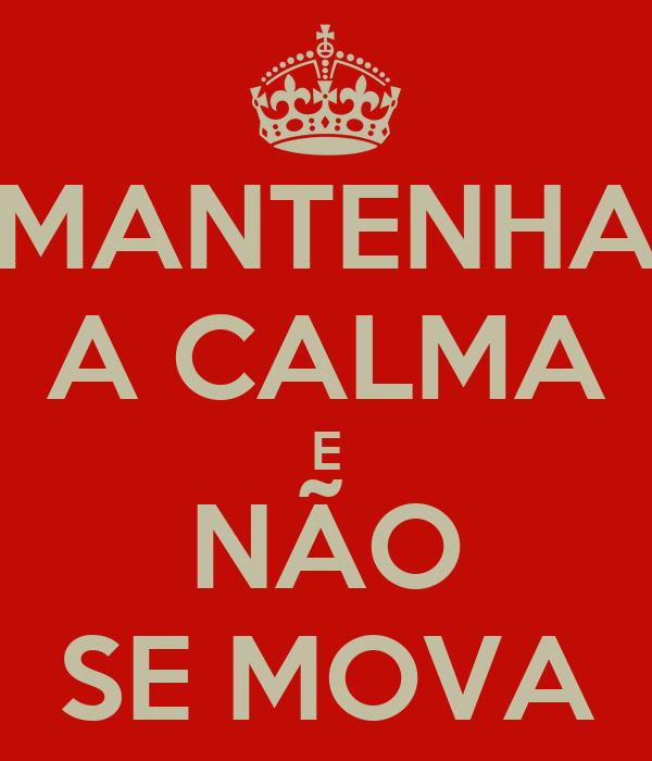 MANTENHA A CALMA E NÃO SE MOVA