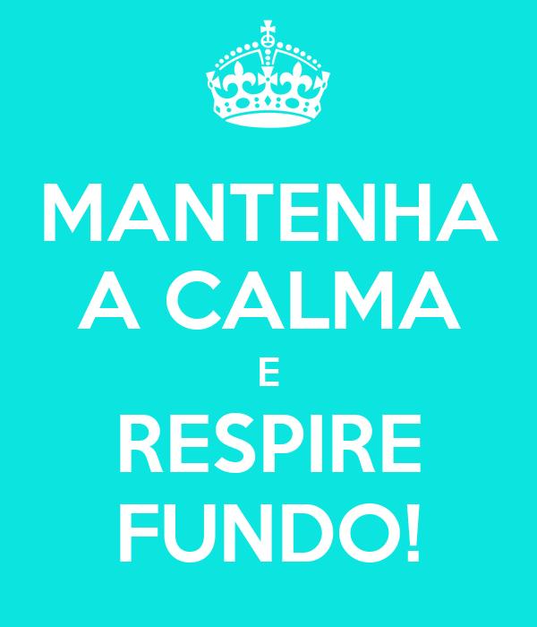 MANTENHA A CALMA E RESPIRE FUNDO!