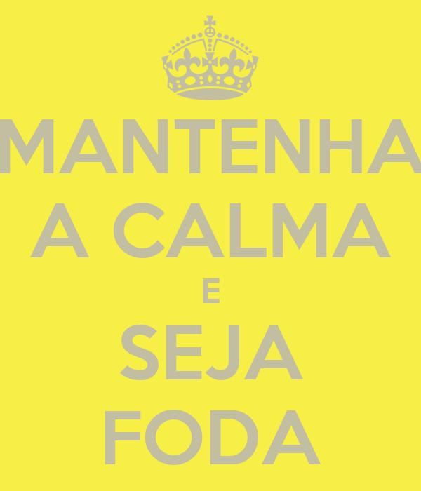 MANTENHA A CALMA E SEJA FODA