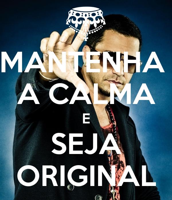 MANTENHA  A CALMA E SEJA ORIGINAL