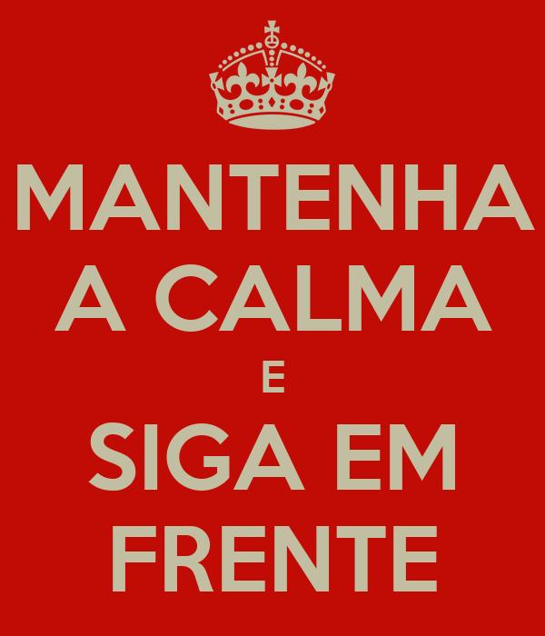 MANTENHA A CALMA E SIGA EM FRENTE