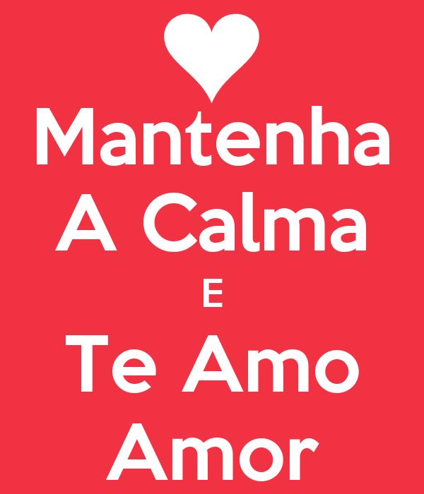 Mantenha A Calma E Te Amo Amor