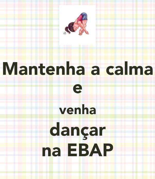 Mantenha a calma e venha dançar na EBAP