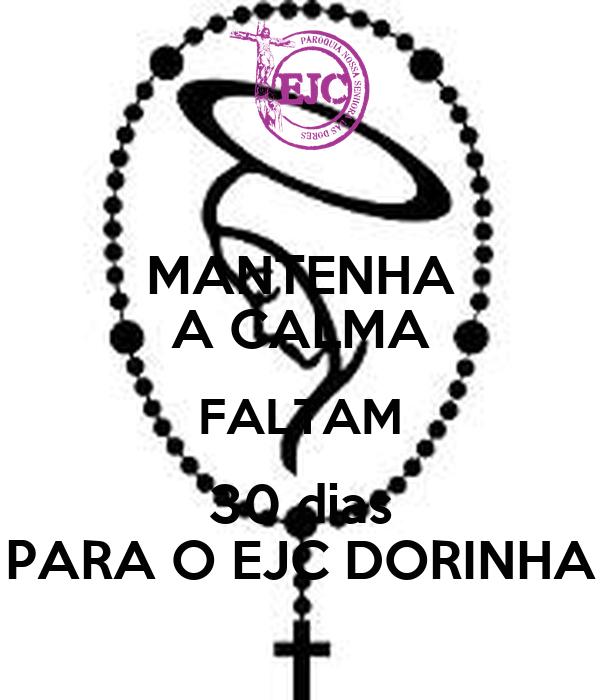 MANTENHA A CALMA FALTAM 30 dias PARA O EJC DORINHA