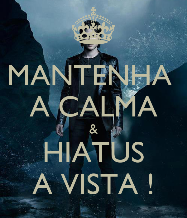MANTENHA  A CALMA & HIATUS A VISTA !