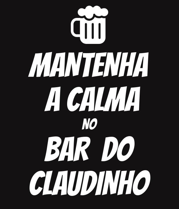 MANTENHA  A CALMA NO BAR  DO CLAUDINHO