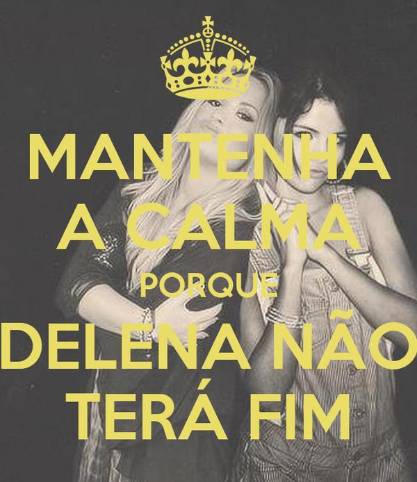 MANTENHA A CALMA PORQUE DELENA NÃO TERÁ FIM