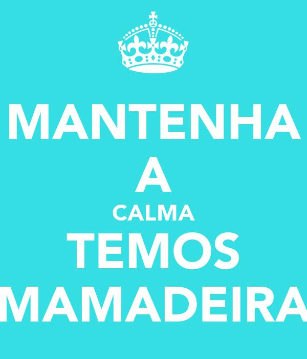 MANTENHA A CALMA TEMOS MAMADEIRA