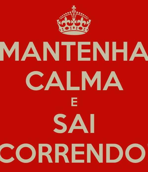 MANTENHA CALMA E SAI CORRENDO!