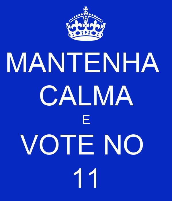 MANTENHA  CALMA E VOTE NO  11