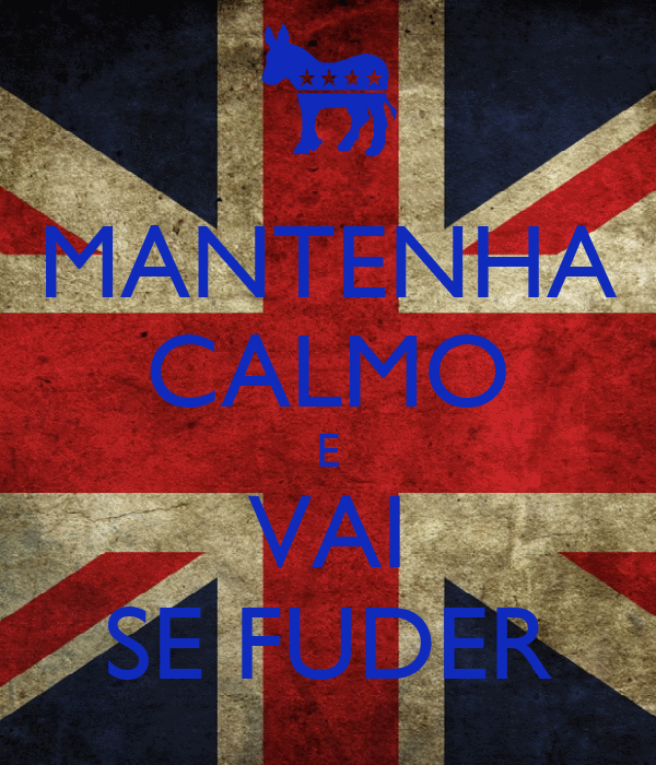 MANTENHA CALMO E VAI SE FUDER