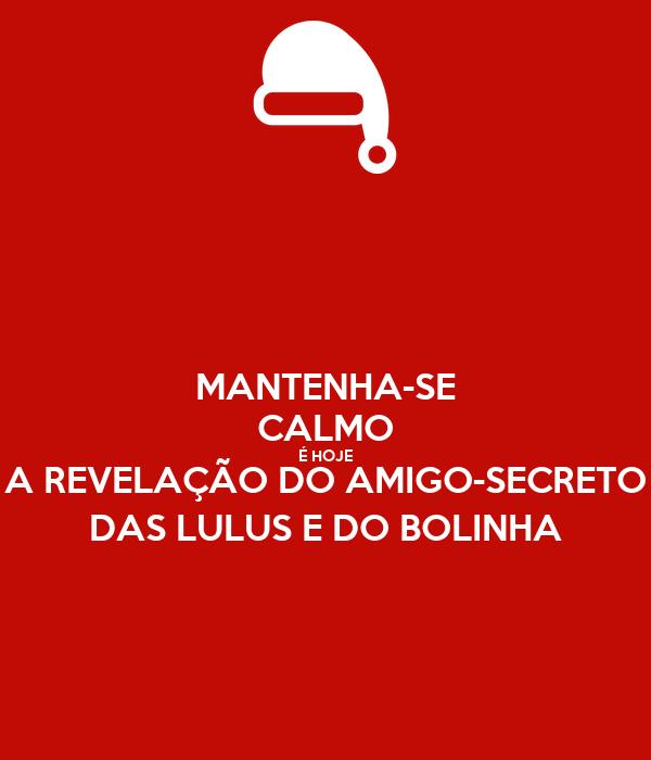 MANTENHA-SE CALMO É HOJE A REVELAÇÃO DO AMIGO-SECRETO DAS LULUS E DO BOLINHA