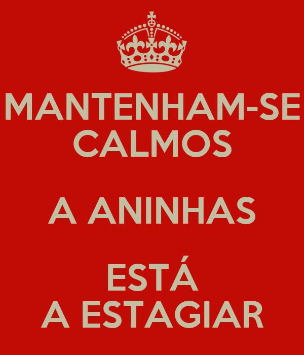 MANTENHAM-SE CALMOS A ANINHAS ESTÁ A ESTAGIAR