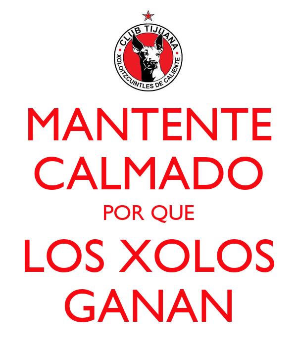 MANTENTE CALMADO POR QUE LOS XOLOS GANAN