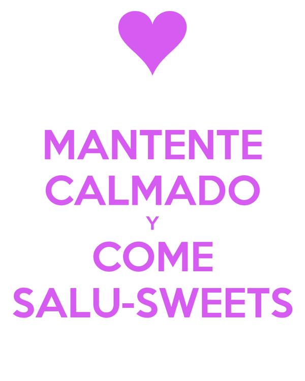 MANTENTE CALMADO Y COME SALU-SWEETS