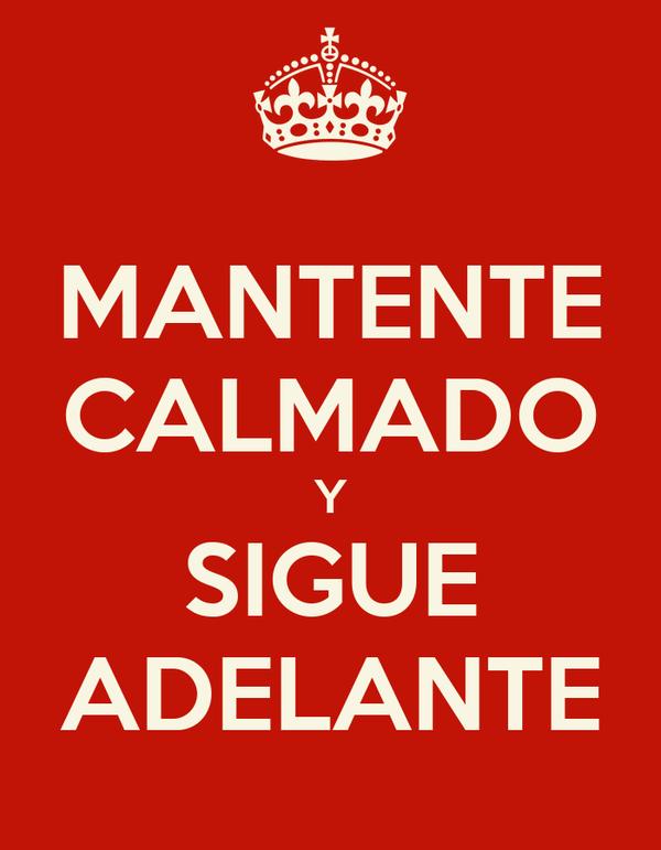 MANTENTE CALMADO Y SIGUE ADELANTE