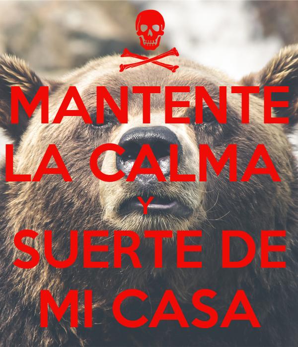 MANTENTE LA CALMA  Y  SUERTE DE MI CASA