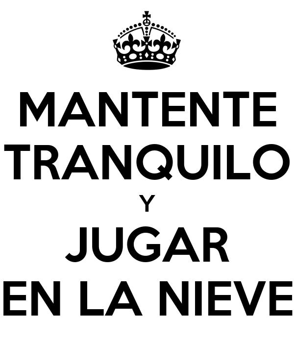 MANTENTE TRANQUILO Y JUGAR EN LA NIEVE
