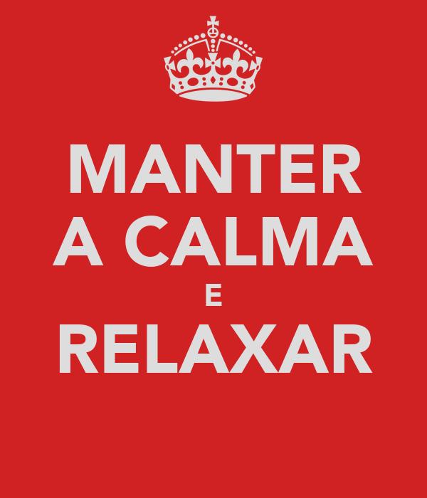 MANTER A CALMA E RELAXAR
