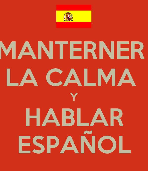 MANTERNER  LA CALMA  Y HABLAR ESPAÑOL