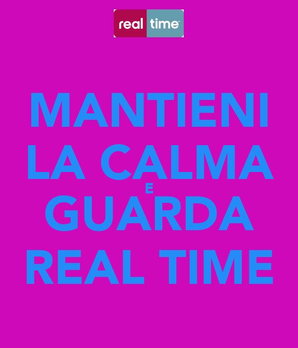 MANTIENI LA CALMA E GUARDA REAL TIME