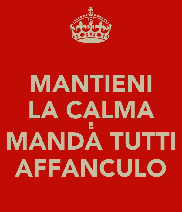 MANTIENI LA CALMA E MANDA TUTTI AFFANCULO