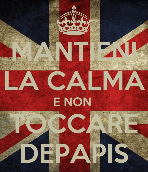 MANTIENI LA CALMA E NON  TOCCARE DEPAPIS