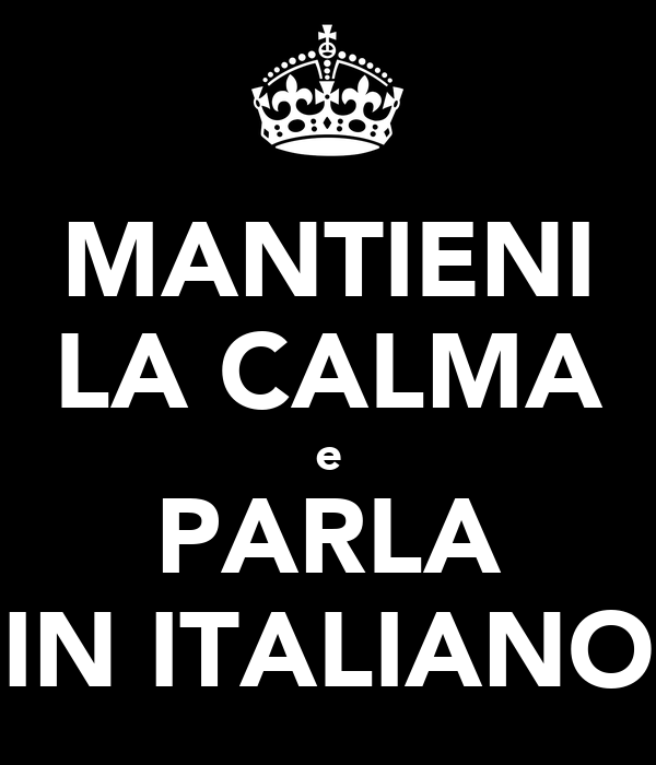 MANTIENI LA CALMA e PARLA IN ITALIANO