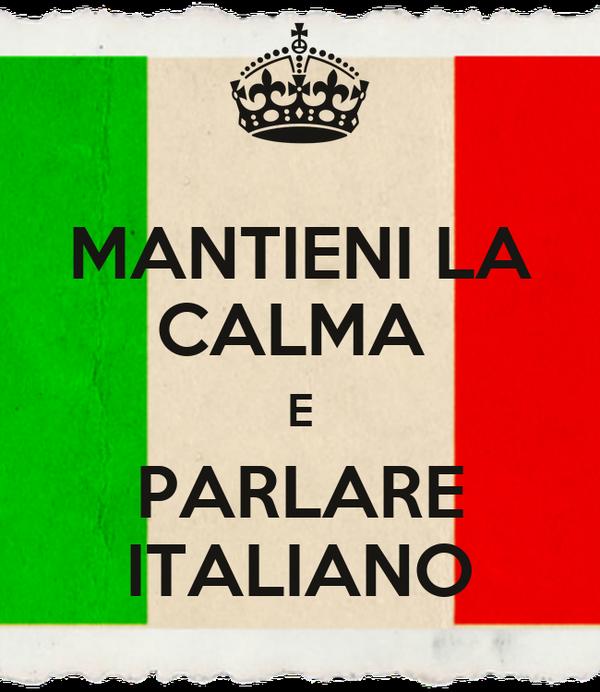 MANTIENI LA CALMA  E PARLARE ITALIANO