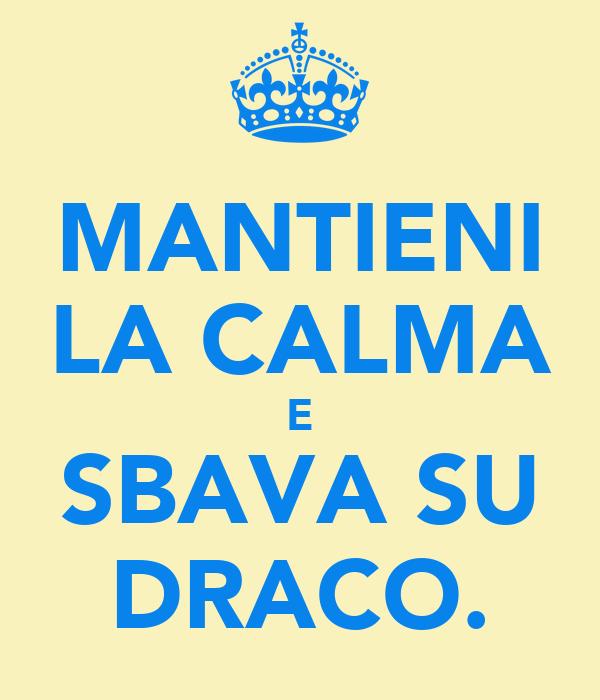 MANTIENI LA CALMA E SBAVA SU DRACO.