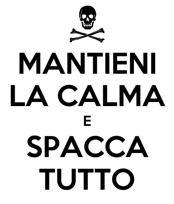 MANTIENI LA CALMA E SPACCA TUTTO