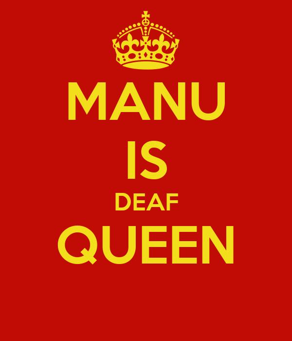 MANU IS DEAF QUEEN