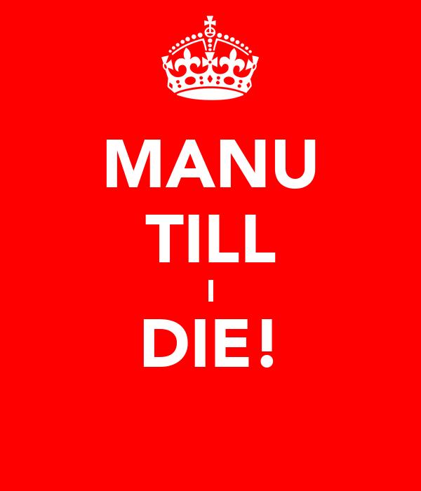 MANU TILL I DIE!