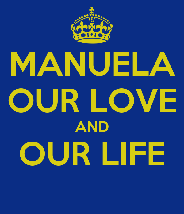 MANUELA OUR LOVE AND OUR LIFE