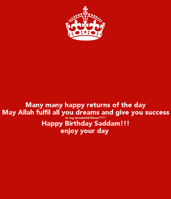 Many many happy returns of the day May Allah fulfil all you dreams and give you success to my wonderful Devar!!!!! Happy Birthday Saddam!!! enjoy your day