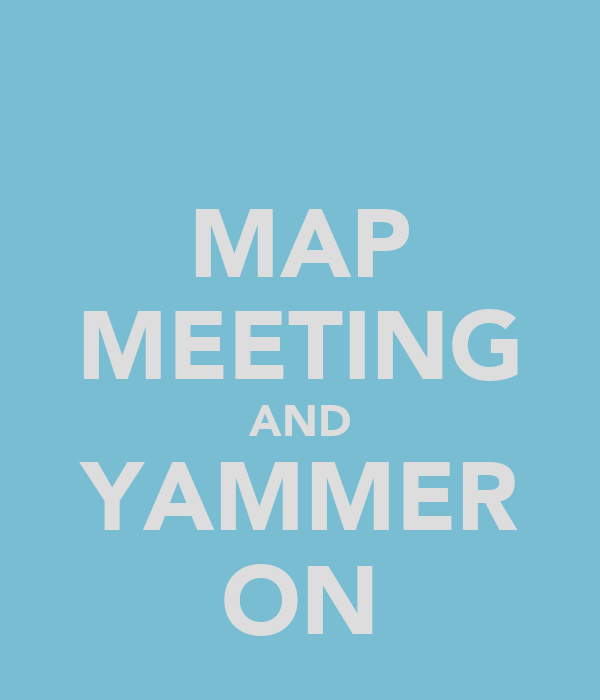 MAP MEETING AND YAMMER ON